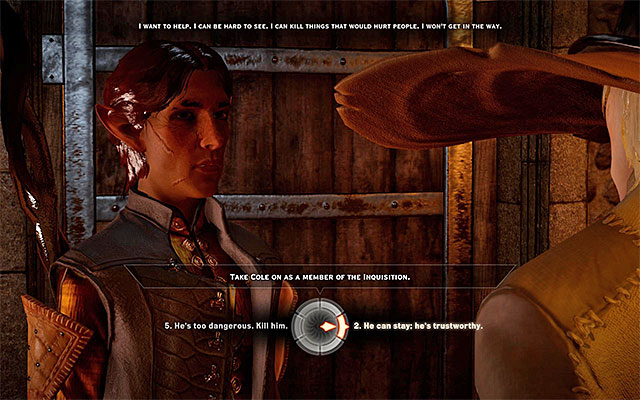 It is a good decision to include Cole into the party - Champions of the Just (siding with templars) - Main storyline quests (The Path of the Inquisitor) - Dragon Age: Inquisition Game Guide & Walkthrough