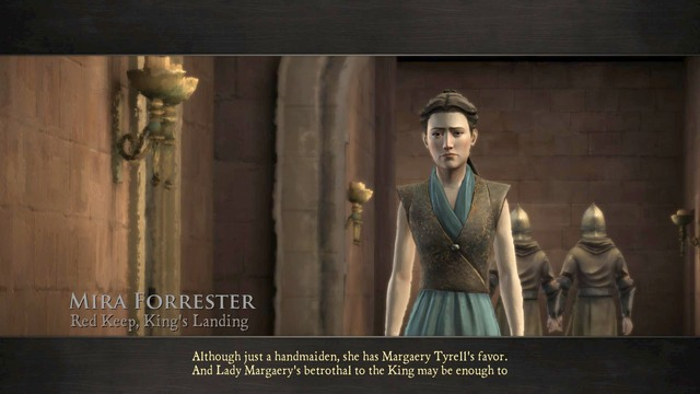 In this chapter you will play as Mira Forrester, a handmaiden of Margaery Tyrell - Chapter 4 | Episode 1: Iron from Ice - Episode 1: Iron from Ice - Game of Thrones: A Telltale Games Series Game Guide