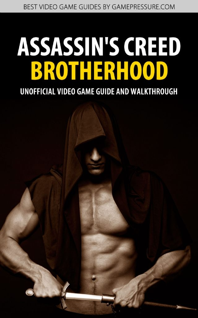 Assassin's Creed: - Brotherhood Unofficial Video Game Guide & Walkthrough