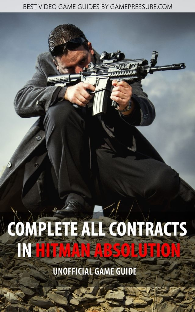 Complete All Contracts in Hitman Absolution - Unofficial Game Guide