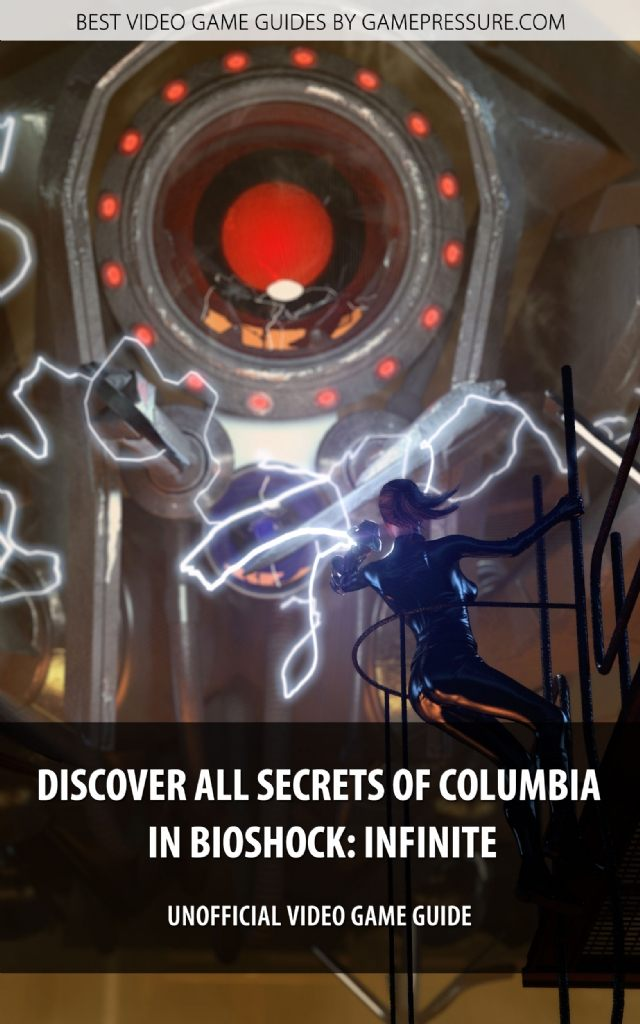 Discover All Secrets of Columbia in BioShock: Infinite - Unofficial Video Game Guide
