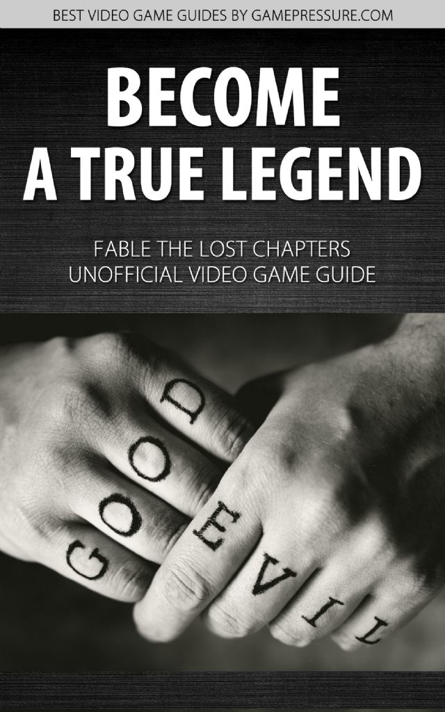 Become a True Legend in Fable The Lost Chapters - Unofficial Video Game Guide
