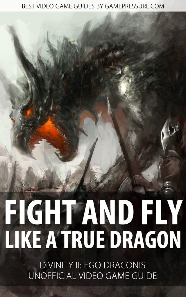 Fight and Fly Like A True Dragon in Divinity II Ego Draconis - Unofficial Video Game Guide
