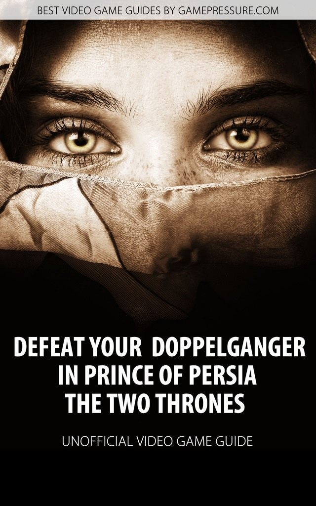 Defeat Your Doppelganger in Prince of Persia The Two Thrones - Unofficial Video Game Guide