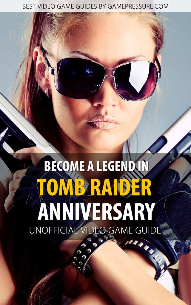 Become a Legend in Tomb Raider Anniversary - Unofficial Video Game Guide