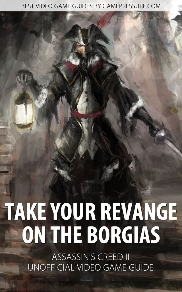 Take Your Revange on The Borgias in Assassin's Creed II - Unofficial Video Game Guide