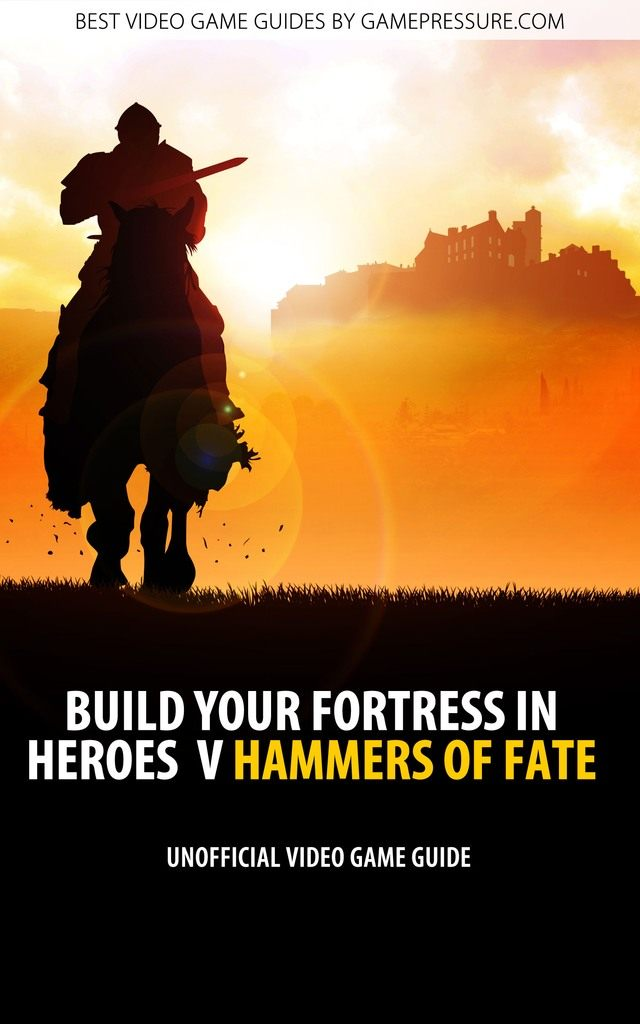 Build Your Fortress in Heroes V Hammers of Fate - Unofficial Video Game Guide