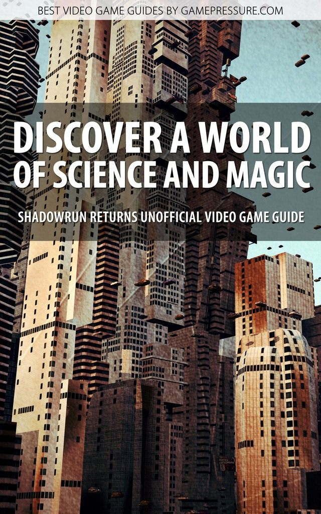 Discover A World of Science and Magic - Shadowrun Returns Unofficial Video Game Guide