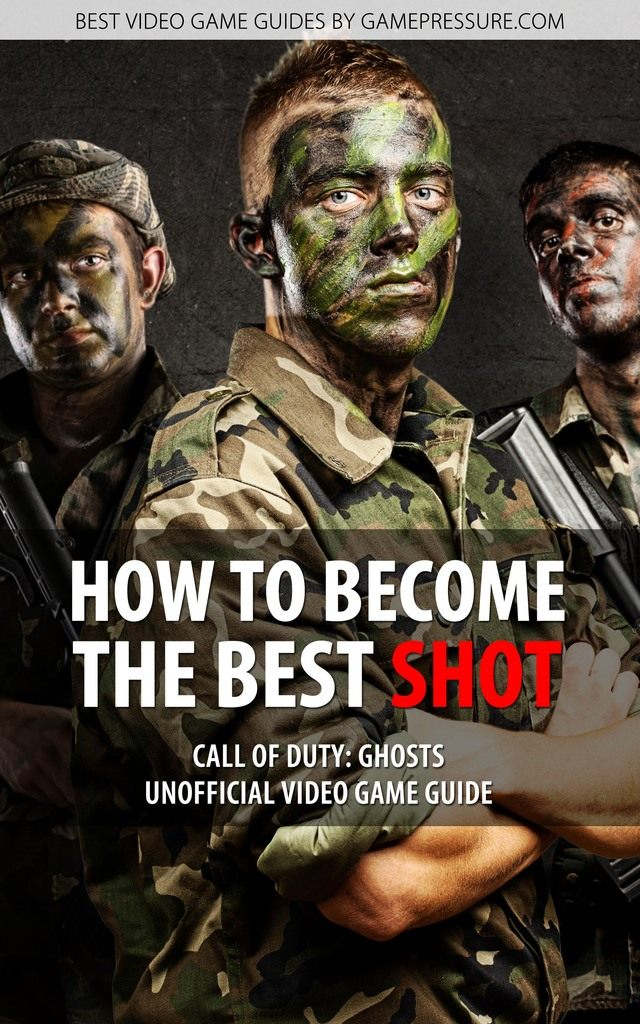 How to Become The Best Shot - Call of Duty: Ghosts Unofficial Video Game Guide