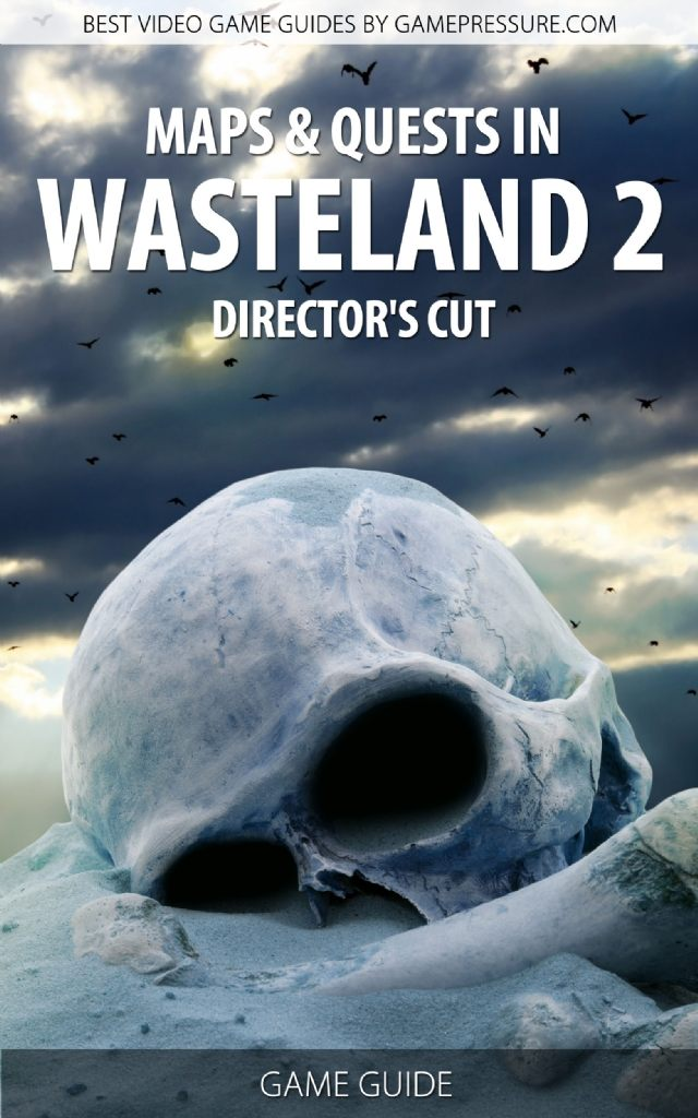 Maps & Quests in Wasteland 2 Director's Cut - Game Guide