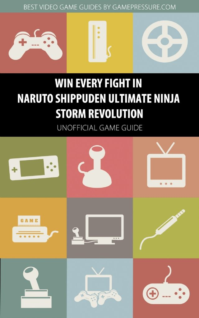 Win Every Fight in Naruto Shippuden Ultimate Ninja Storm Revolution - Unofficial Game Guide
