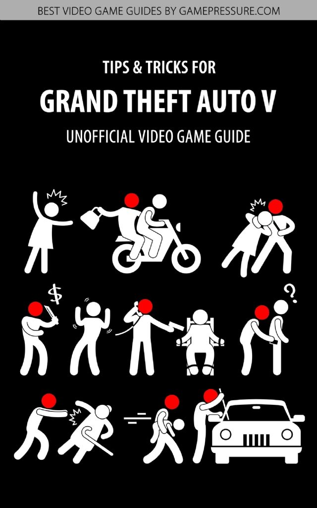 Tips & Tricks for Grand Theft Auto V - Unofficial Video Game Guide