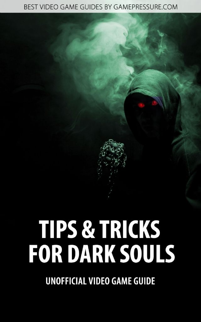 Tips & Tricks for Dark Souls - Unofficial Video Game Guide