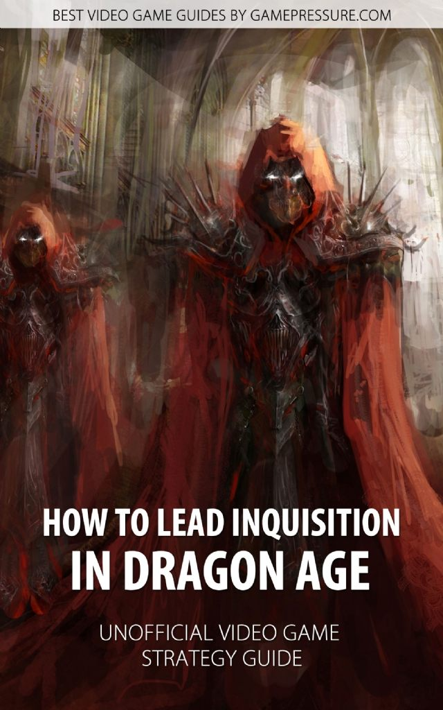 How to Lead Inquisition in Dragon Age - Unofficial Video Game Strategy Guide