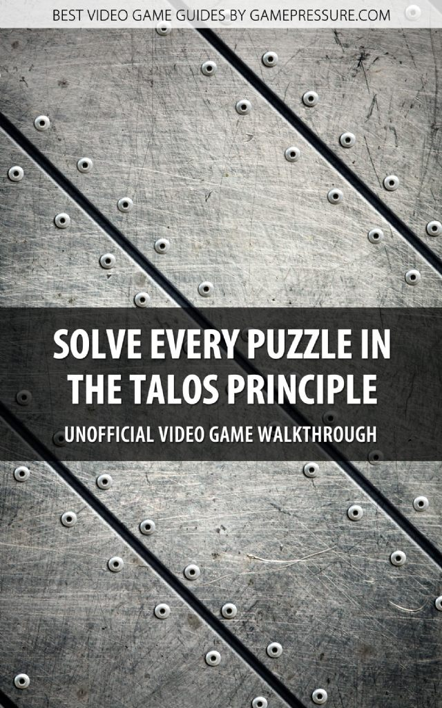 Solve Every Puzzle in The Talos Principle - Unofficial Video Game Walkthrough
