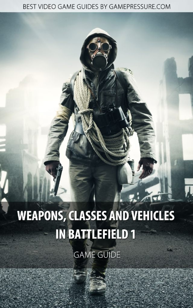 Weapons, Classes and Vehicles in Battlefield 1 - Game Guide