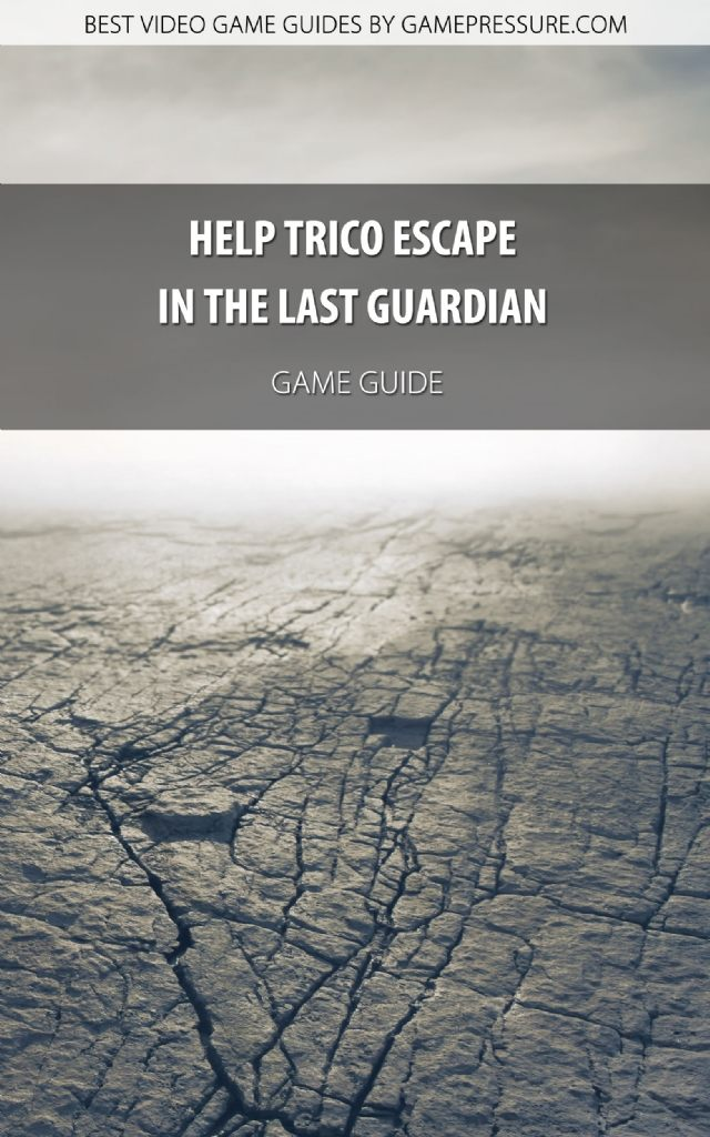 Help Trico Escape in The Last Guardian - Game Guide