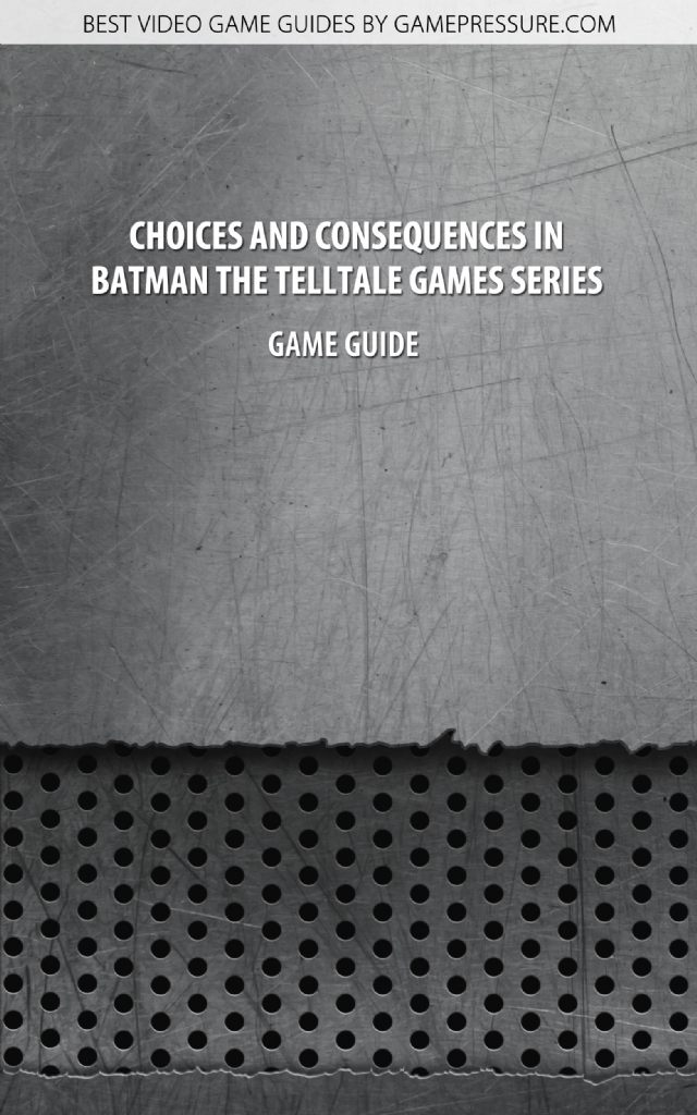 Choices and Consequences in Batman The Telltale Games Series - Game Guide