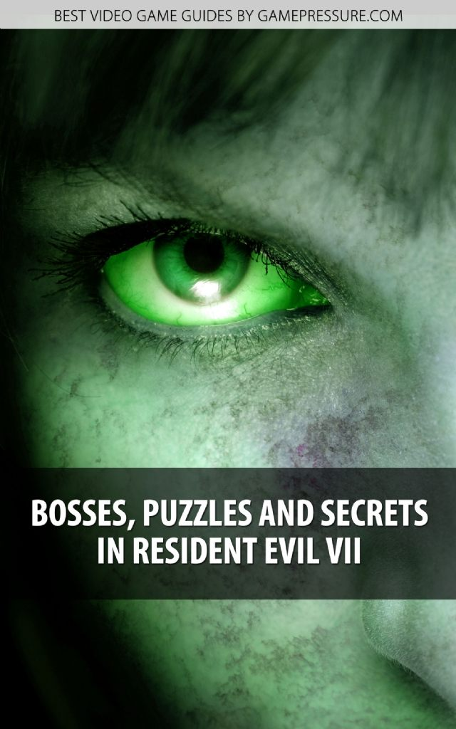 Bosses, Puzzles and Secrets in Resident Evil VII