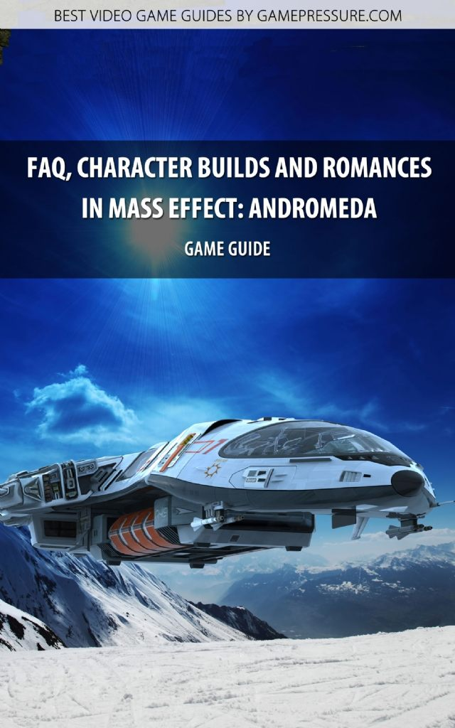 FAQ, Character Builds and Romances in Mass Effect: Andromeda - Game Guide