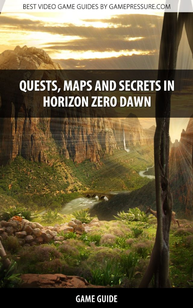 Quests, Maps and Secrets in Horizon Zero Dawn - Game Guide