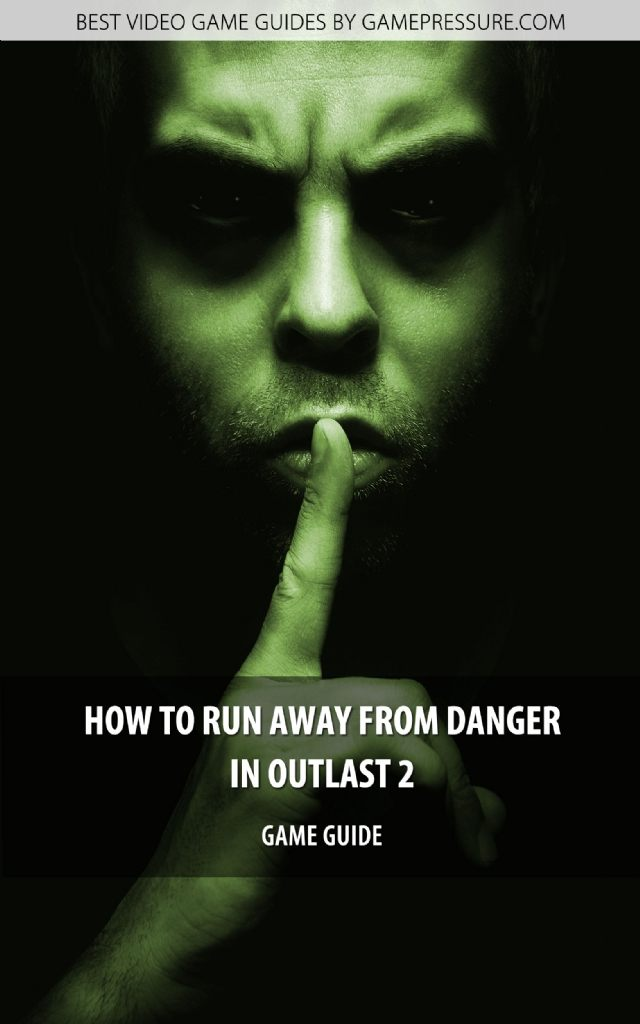 How to Run Away From Danger in Outlast 2 - Game Guide