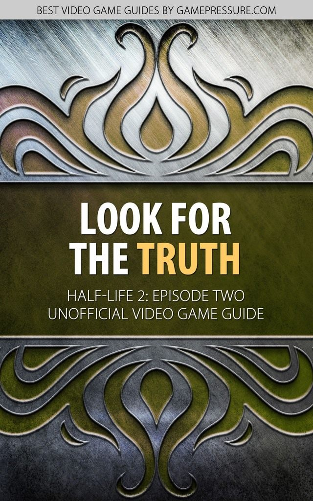 Look for the Truth in Half-Life 2 Episode Two - Unofficial Video Game Guide