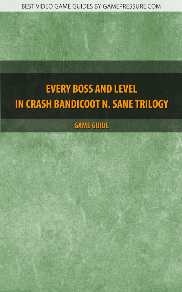 Every Boss And Level In Crash Bandicoot N. Sane Trilogy - Game Guide