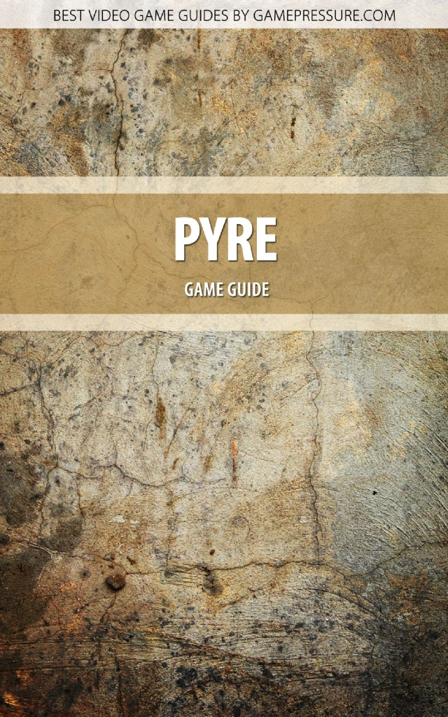 Pyre - Game Guide