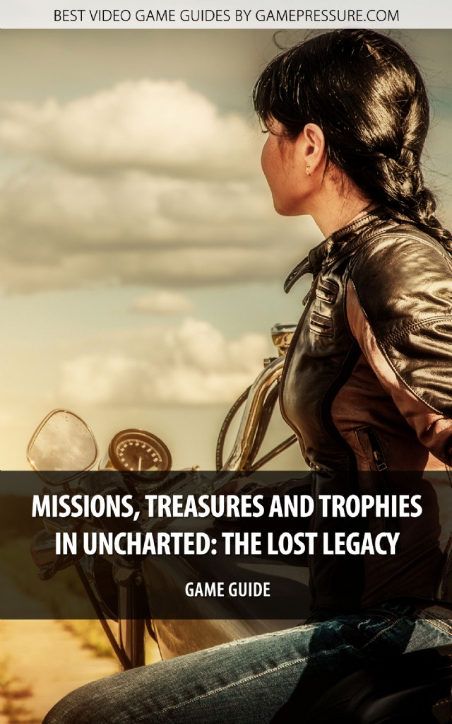 Missions, Treasures And Trophies In Uncharted: The Lost Legacy - Game Guide