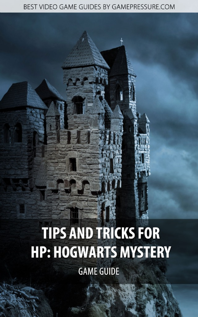Tips and Tricks for Harry Potter: The Hogwarts Mystery - Game Guide