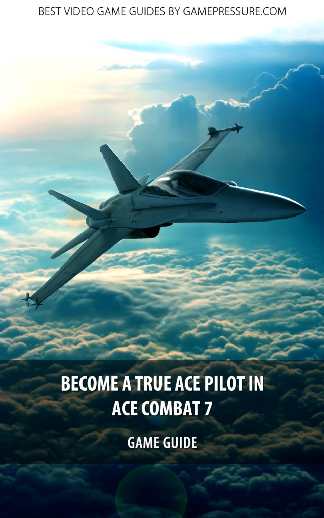Become a True Ace Pilot in Ace Combat 7: Skies Unknown - Game Guide