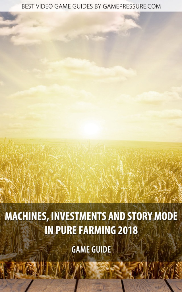 Machines, Investments And Story Mode In Pure Farming 2018 - Game Guide
