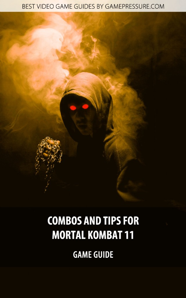 Combos And Tips for Mortal Kombat 11 - Game Guide
