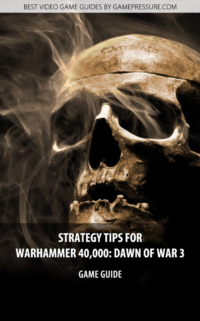 Strategy Tips for Warhammer 40,000: Dawn of War III - Game Guide