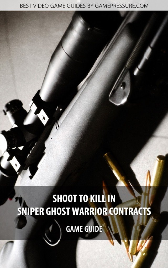 Shoot to kill in Sniper Ghost Warrior Contracts - Game Guide