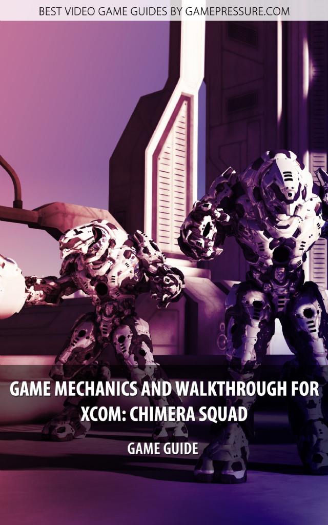 Game Mechanics and Walkthrough for XCOM: Chimera Squad - Game Guide