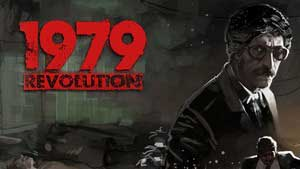 1979 Revolution: Black Friday Game Guide & Walkthrough