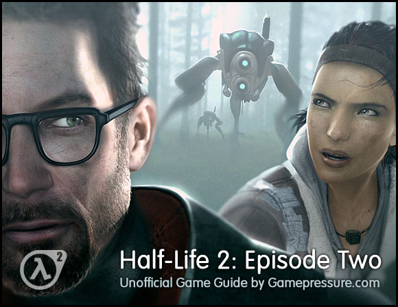 Welcome to this unofficial Half Life 2: Episode Two walkthrough - Half-Life 2: Episode Two - Game Guide and Walkthrough