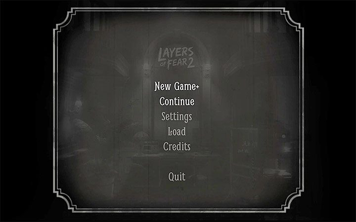After you have finished the game and seen one of the endings, return to the main menu - New Game+ | Layers of Fear 2 walkthrough - Act 5 - Forever - Layers of Fear 2 Guide