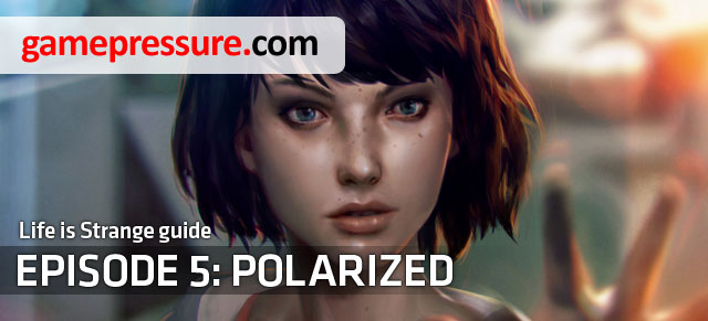 Polarized is the fifth and final episode of the adventure game developed by DontnoD studio - Introduction | Episode 5: Polarized - Episode 5: Polarized - Life is Strange Game Guide & Walkthrough