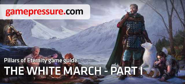 This guide contains a full set of information helpful in exploring the world and learning the story of the first expansion to Pillars of Eternity, called The White March Part I - Introduction | The White March Part I - Pillars of Eternity: The White March Part I - Pillars of Eternity Game Guide & Walkthrough