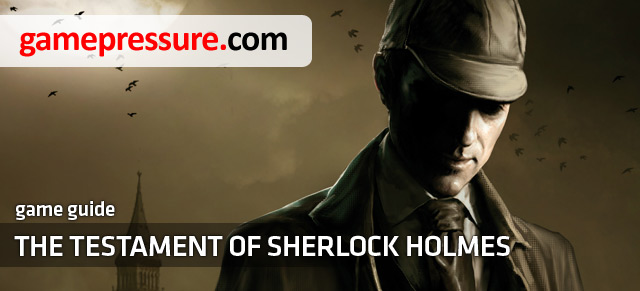 Guide to The Testament of Sherlock Holmes contains hints useful during plying in the sixth part of this great detective series - The Testament of Sherlock Holmes - Game Guide and Walkthrough
