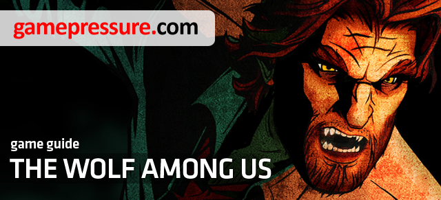 This guide for The Wolf Among Us is a richly illustrated walkthrough of all in-game episodes - The Wolf Among Us - Game Guide and Walkthrough